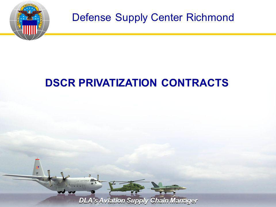 DLA's Aviation Supply Chain Manager DSCR PRIVATIZATION CONTRACTS Defense Supply Center Richmond