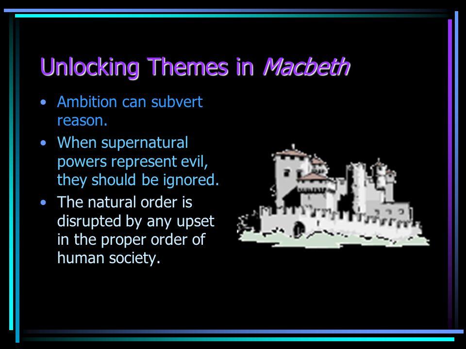 Unlocking Themes in Macbeth Ambition can subvert reason.