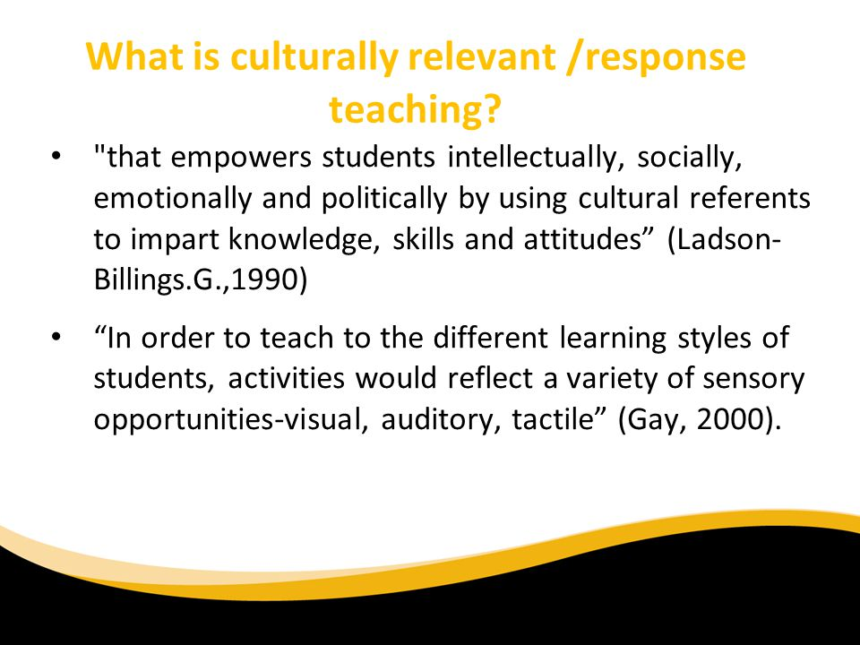 What is culturally relevant /response teaching.