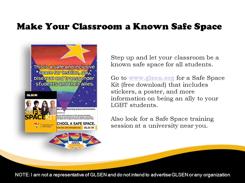 Make Your Classroom a Known Safe Space 6/30/11 Step up and let your classroom be a known safe space for all students.