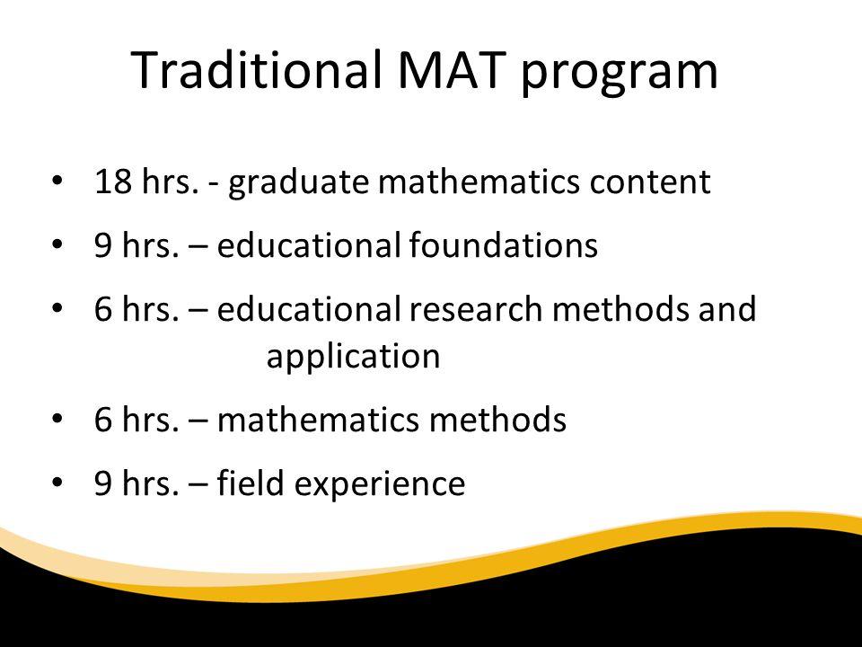 Traditional MAT program 18 hrs.- graduate mathematics content 9 hrs.