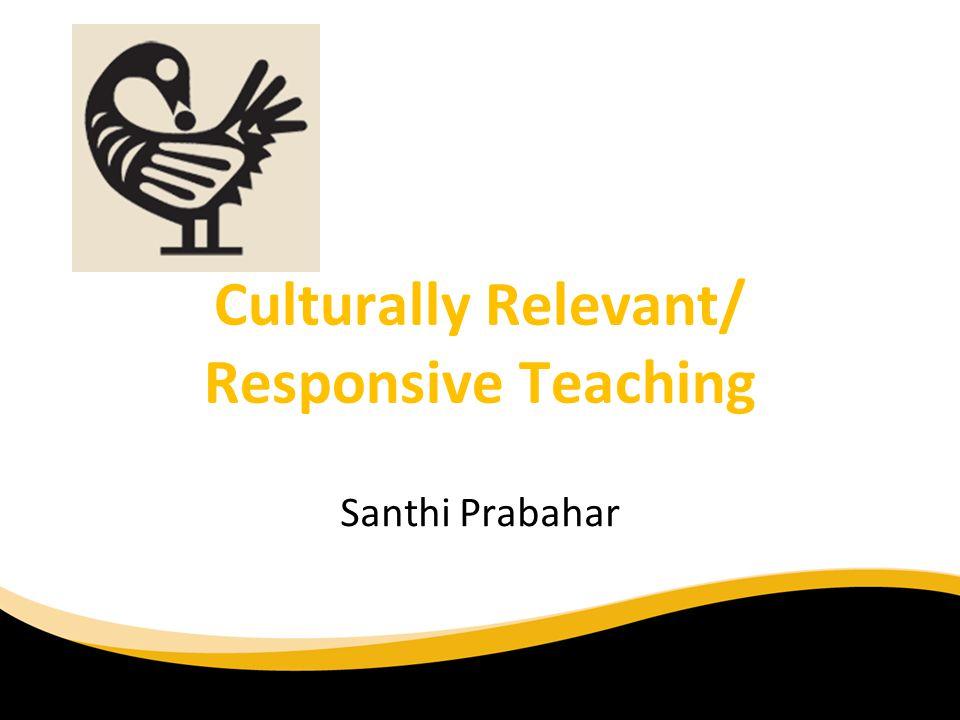 Culturally Relevant/ Responsive Teaching Santhi Prabahar 6/30/11
