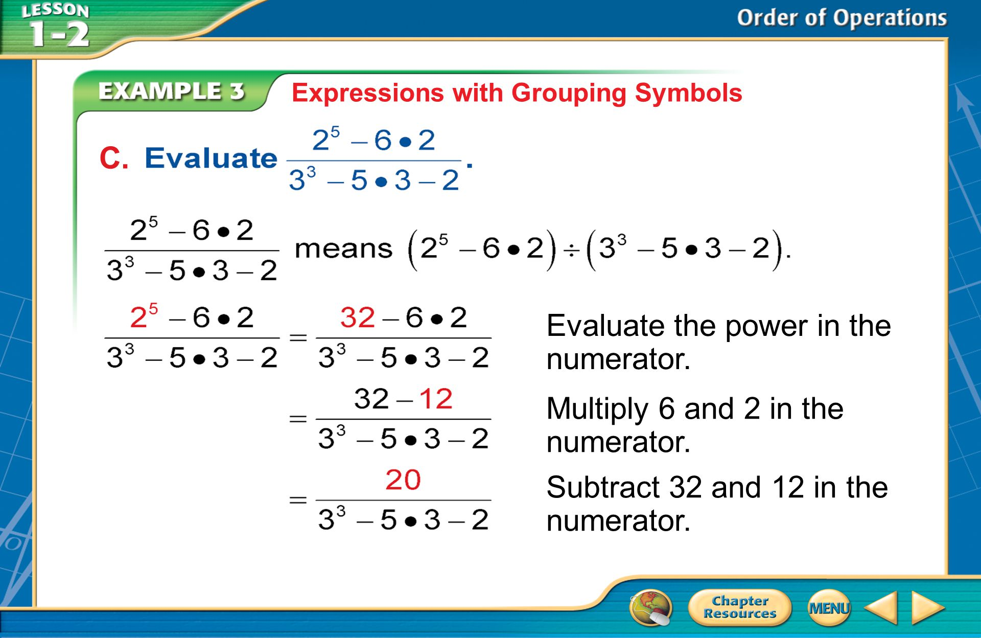 Example 3 Expressions with Grouping Symbols Evaluate the power in the numerator.