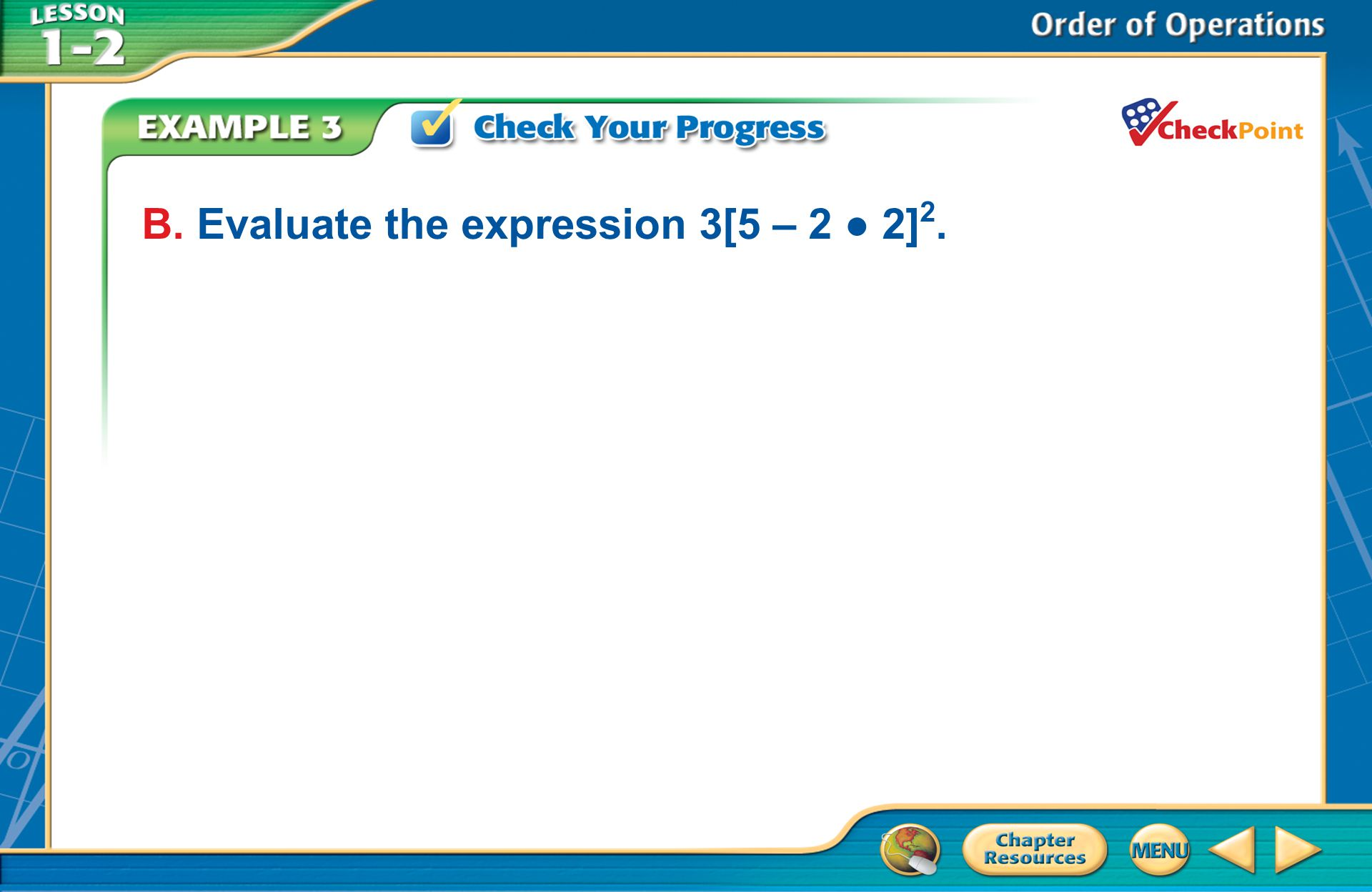 [Enter question here] B. Evaluate the expression 3[5 – 2 2] 2.