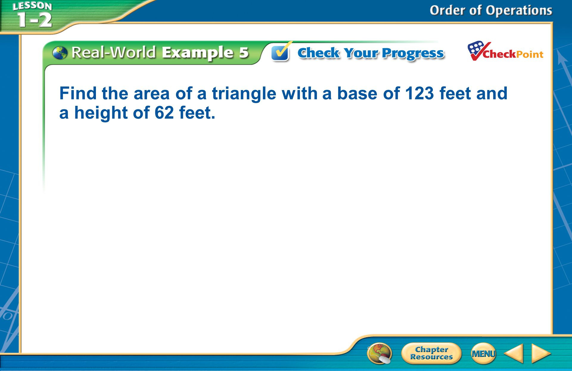 [Enter question here] Find the area of a triangle with a base of 123 feet and a height of 62 feet.