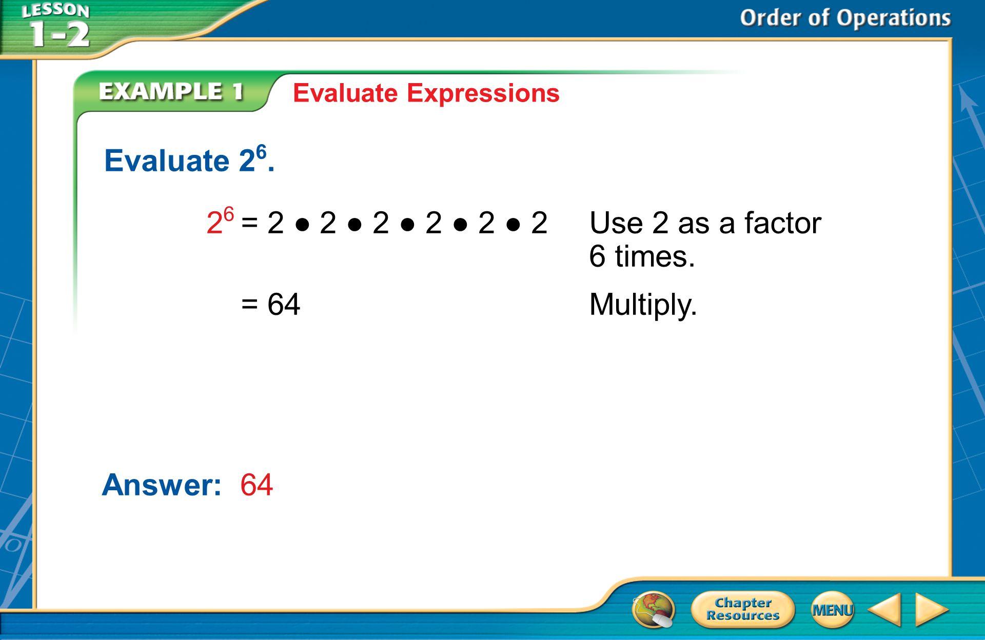 A.A B.B C.C D.D Example 3 A.–60 B.66 C.88 D.68 A. Evaluate the expression 2(4 + 7) (9 – 5).