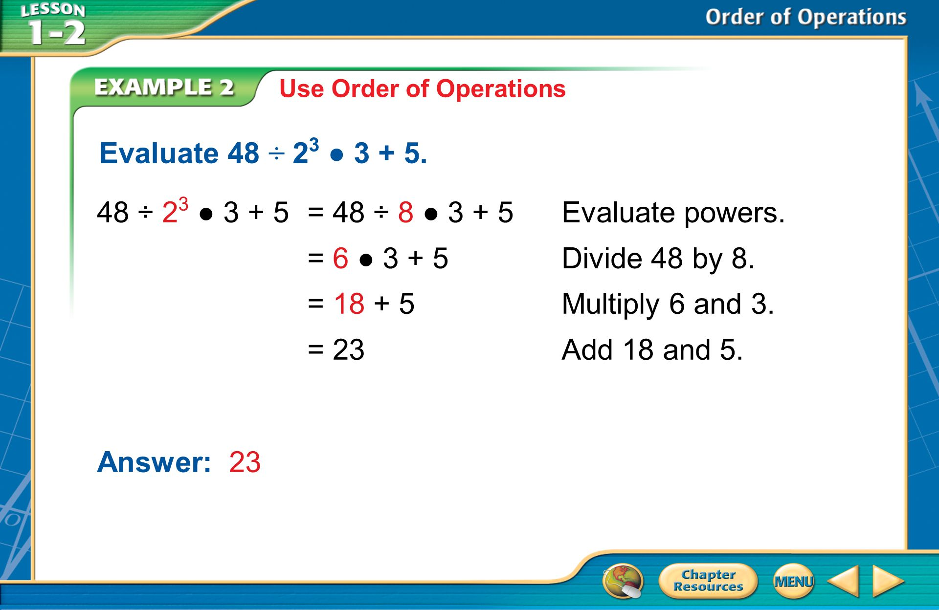 Example 2 Use Order of Operations Evaluate 48 ÷ 2 3 3 + 5.
