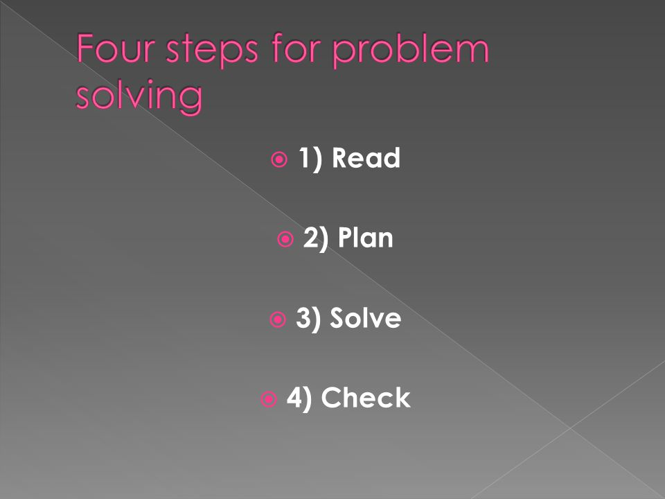 1) Read 2) Plan 3) Solve 4) Check