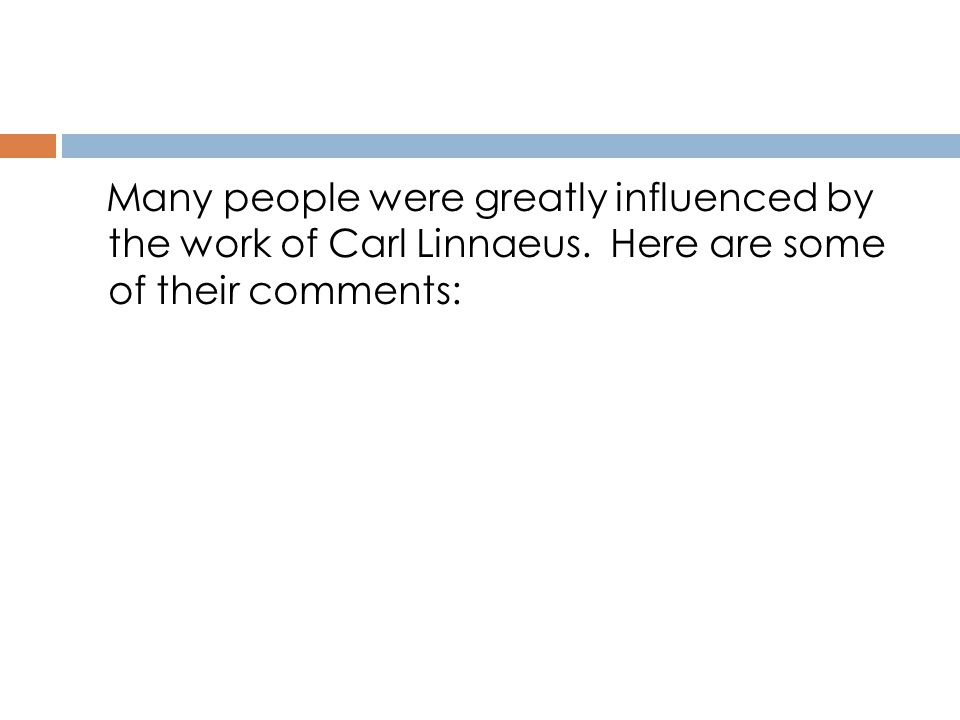 Many people were greatly influenced by the work of Carl Linnaeus. Here are some of their comments: