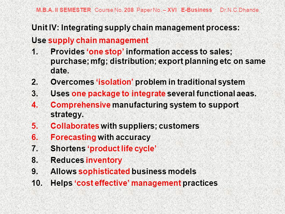 M.B.A. II SEMESTER Course No. 208 Paper No. – XVI E-Business Dr.N.C.Dhande Unit IV: Integrating supply chain management process: Use supply chain mana
