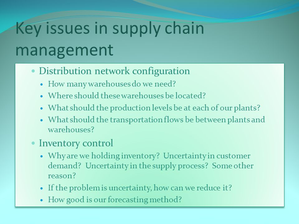Key issues in supply chain management Distribution network configuration How many warehouses do we need.