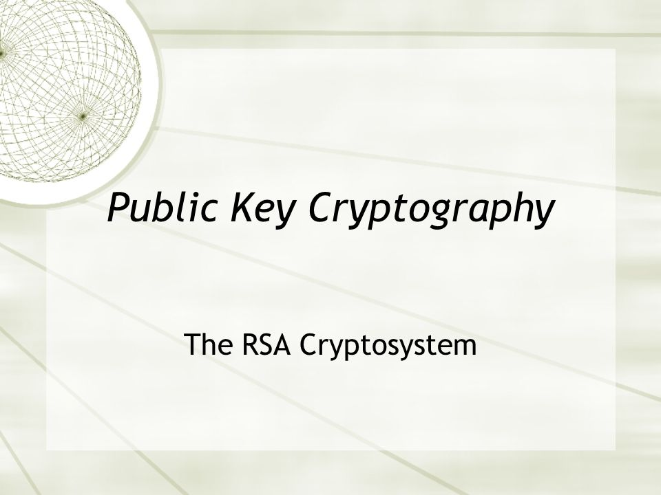 Public Key Cryptography The RSA Cryptosystem