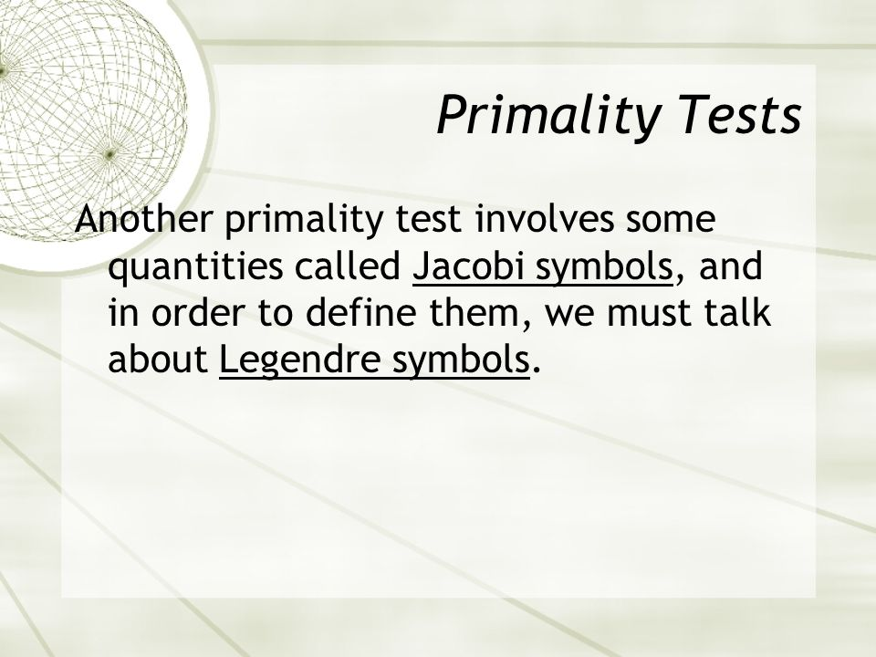 Primality Tests Another primality test involves some quantities called Jacobi symbols, and in order to define them, we must talk about Legendre symbols.