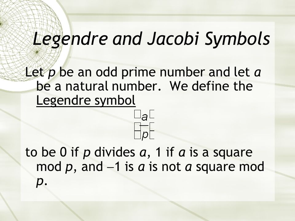 Legendre and Jacobi Symbols Let p be an odd prime number and let a be a natural number.