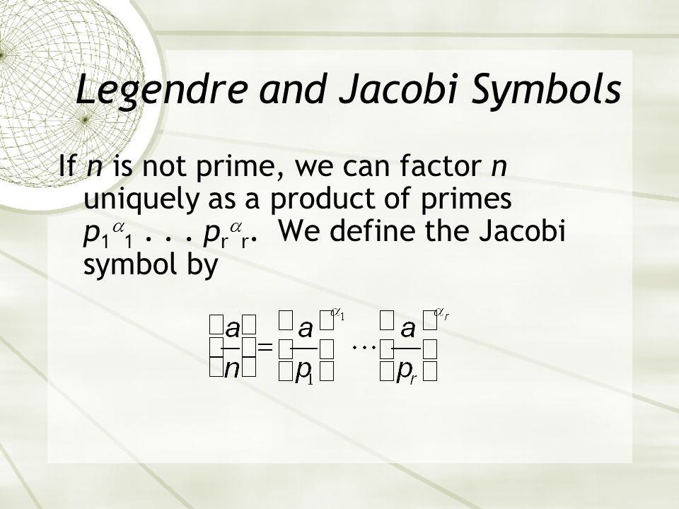 Legendre and Jacobi Symbols If n is not prime, we can factor n uniquely as a product of primes p 1 1...