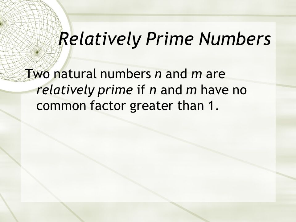 Two natural numbers n and m are relatively prime if n and m have no common factor greater than 1.