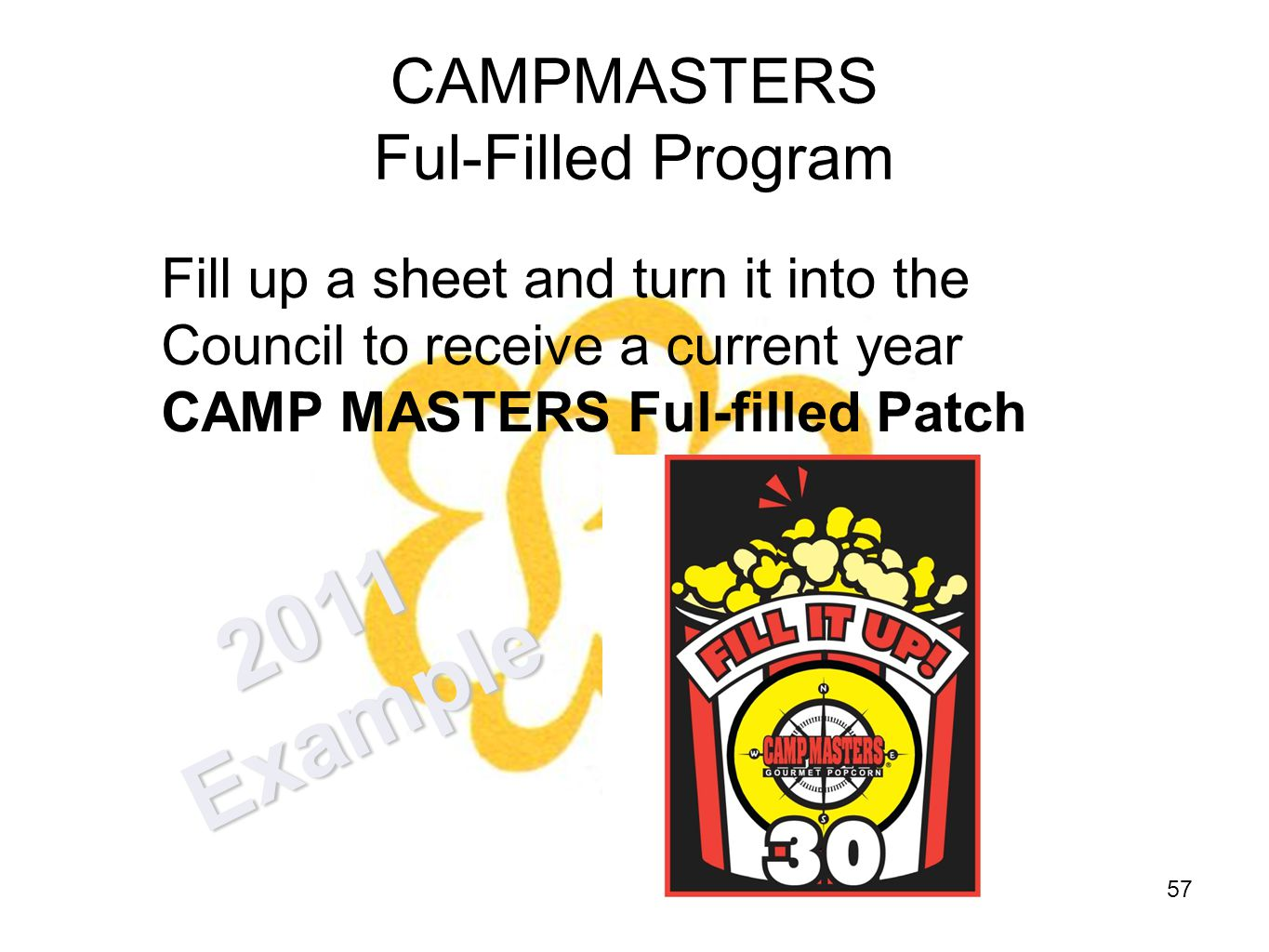 CAMPMASTERS Ful-Filled Program 57 Fill up a sheet and turn it into the Council to receive a current year CAMP MASTERS Ful-filled Patch 2011 Example