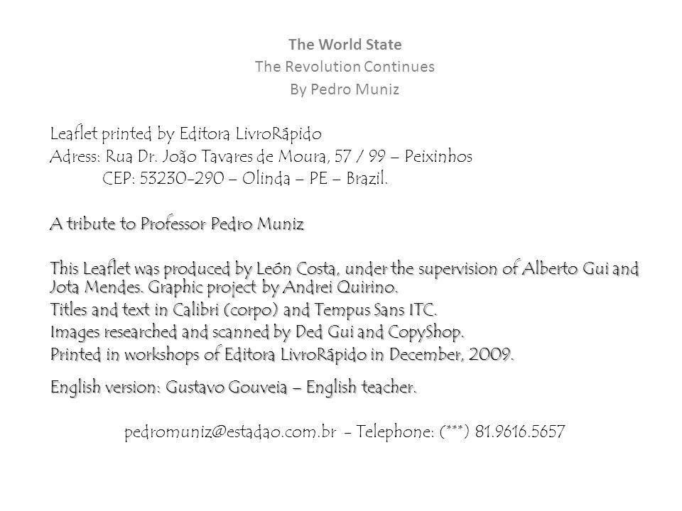The World State The Revolution Continues By Pedro Muniz Leaflet printed by Editora LivroRápido Adress: Rua Dr. João Tavares de Moura, 57 / 99 – Peixin