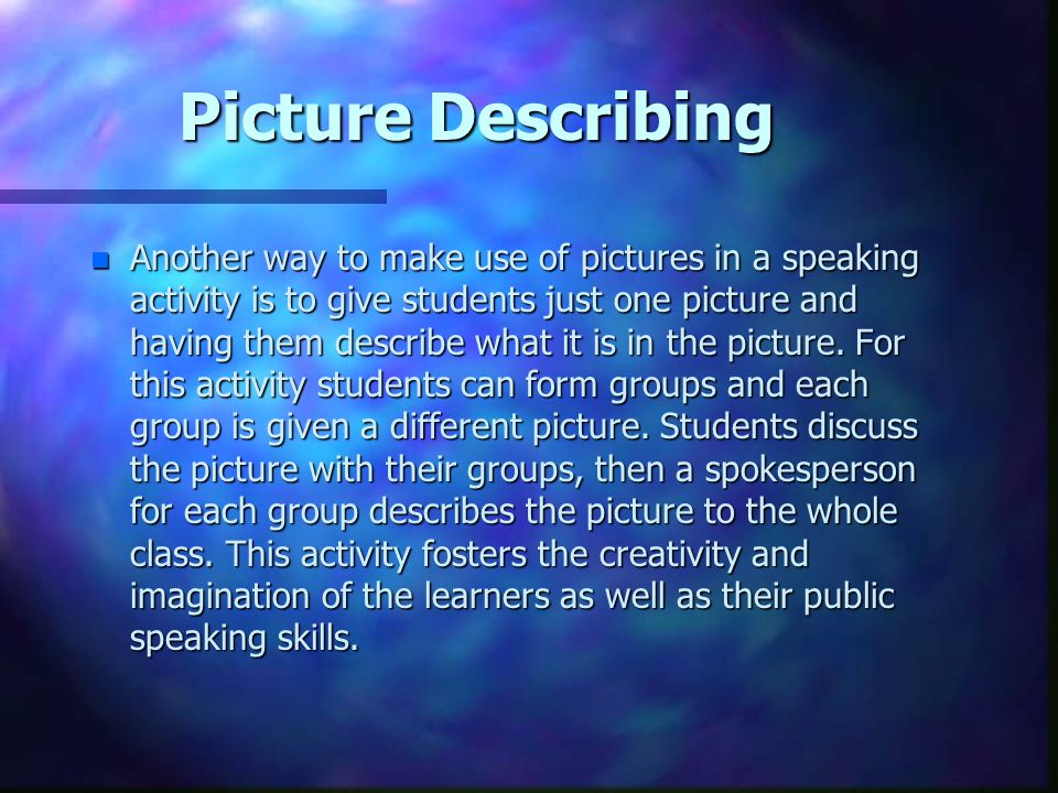 Picture Narrating n This activity is based on several sequential pictures. Students are asked to tell the story taking place in the sequential picture