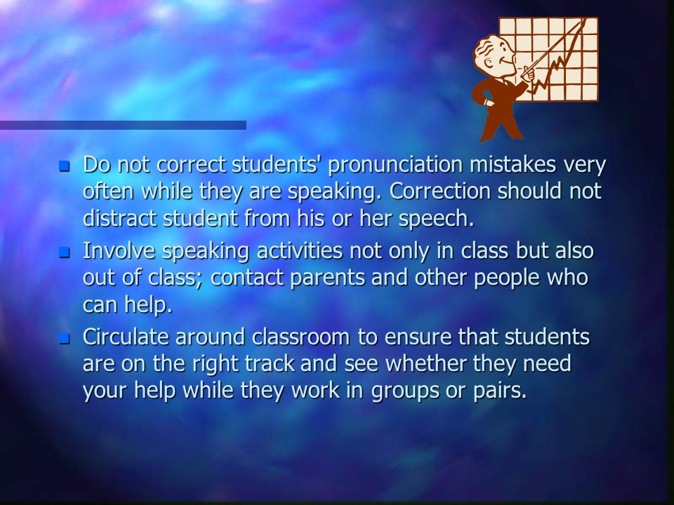 Suggestions For Teachers in Teaching Speaking n Here are some suggestions for English language teachers while teaching oral language: Provide maximum
