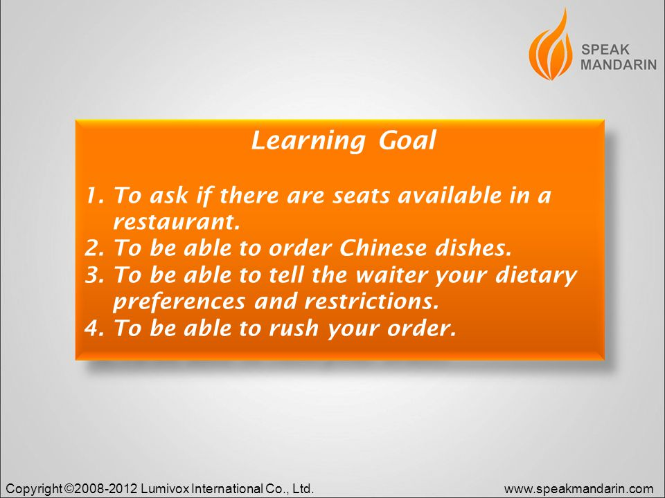 Copyright ©2008-2012 Lumivox International Co., Ltd.www.speakmandarin.com Learning Goal 1.