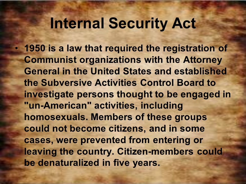 Internal Security Act 1950 is a law that required the registration of Communist organizations with the Attorney General in the United States and estab