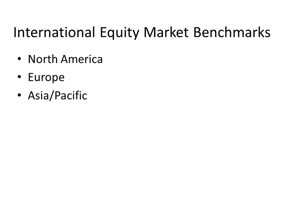 International Equity Market Benchmarks North America Europe Asia/Pacific