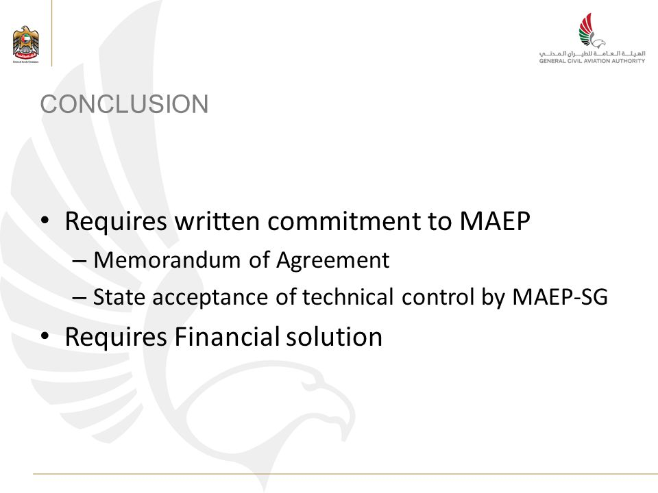 CONCLUSION Requires written commitment to MAEP – Memorandum of Agreement – State acceptance of technical control by MAEP-SG Requires Financial solution