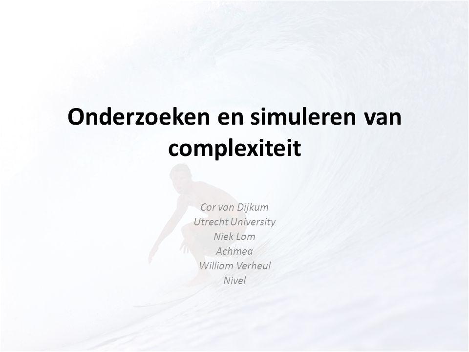 Onderzoeken en simuleren van complexiteit Cor van Dijkum Utrecht University Niek Lam Achmea William Verheul Nivel