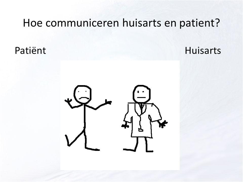 Hoe communiceren huisarts en patient PatiëntHuisarts