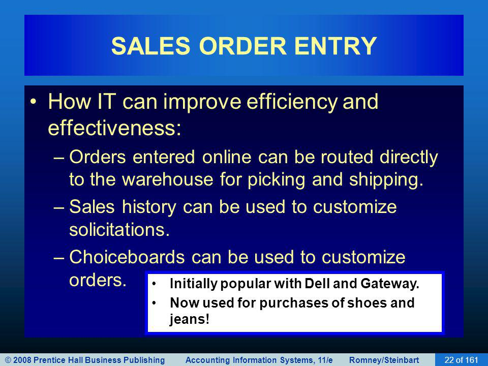 © 2008 Prentice Hall Business Publishing Accounting Information Systems, 11/e Romney/Steinbart22 of 161 SALES ORDER ENTRY How IT can improve efficienc