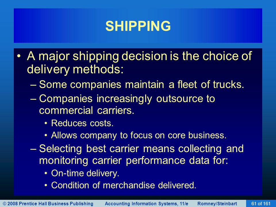 © 2008 Prentice Hall Business Publishing Accounting Information Systems, 11/e Romney/Steinbart61 of 161 SHIPPING A major shipping decision is the choi