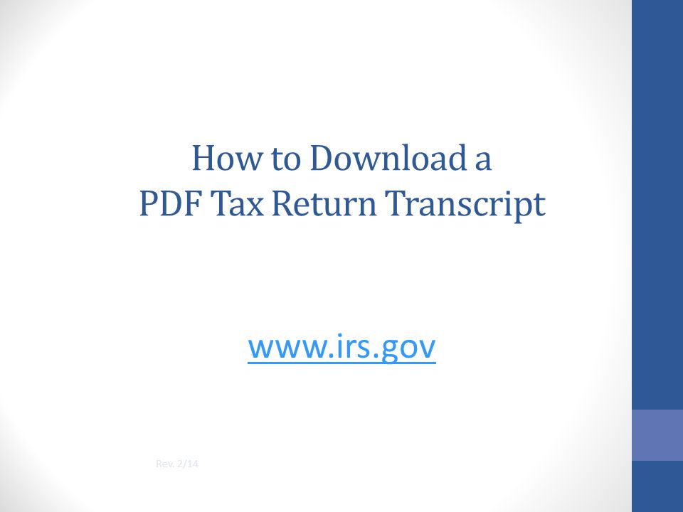 How to Download a PDF Tax Return Transcript www.irs.gov Rev. 2/14