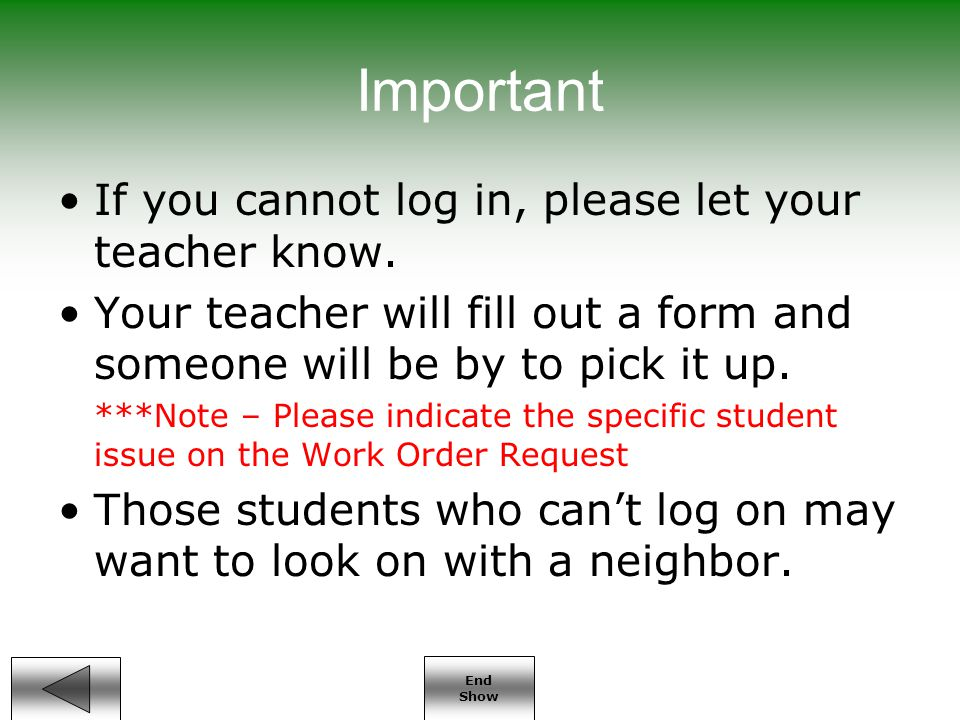 End Show Important If you cannot log in, please let your teacher know.