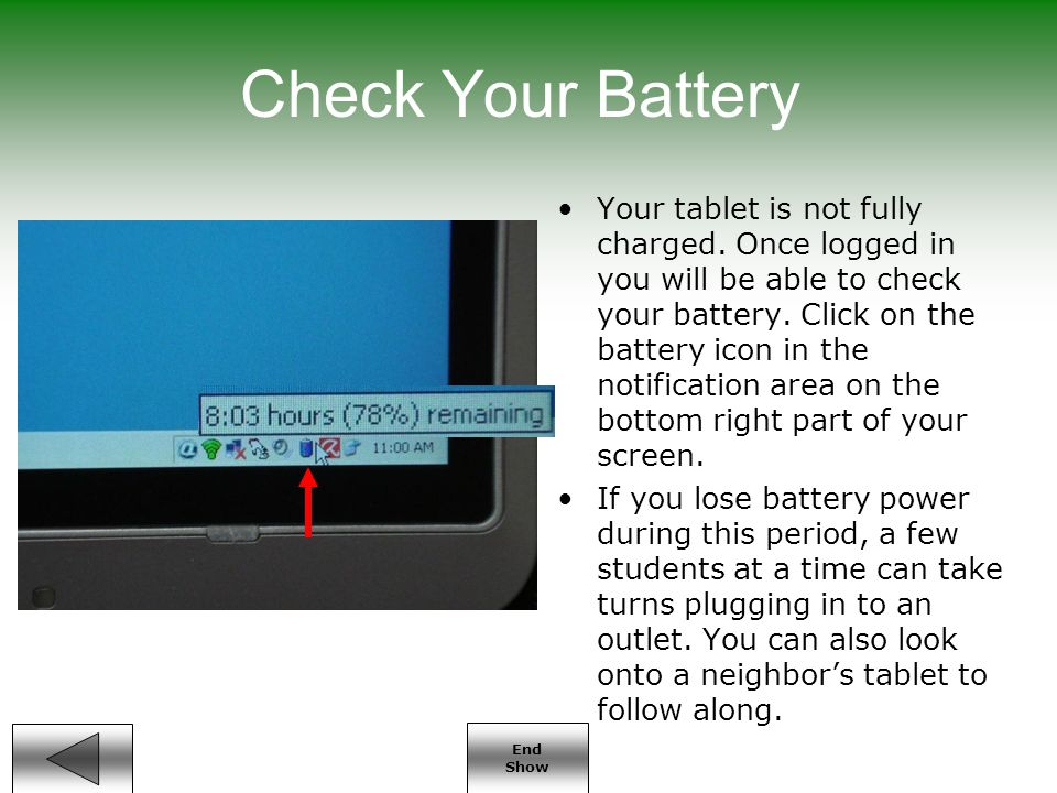End Show Check Your Battery Your tablet is not fully charged.