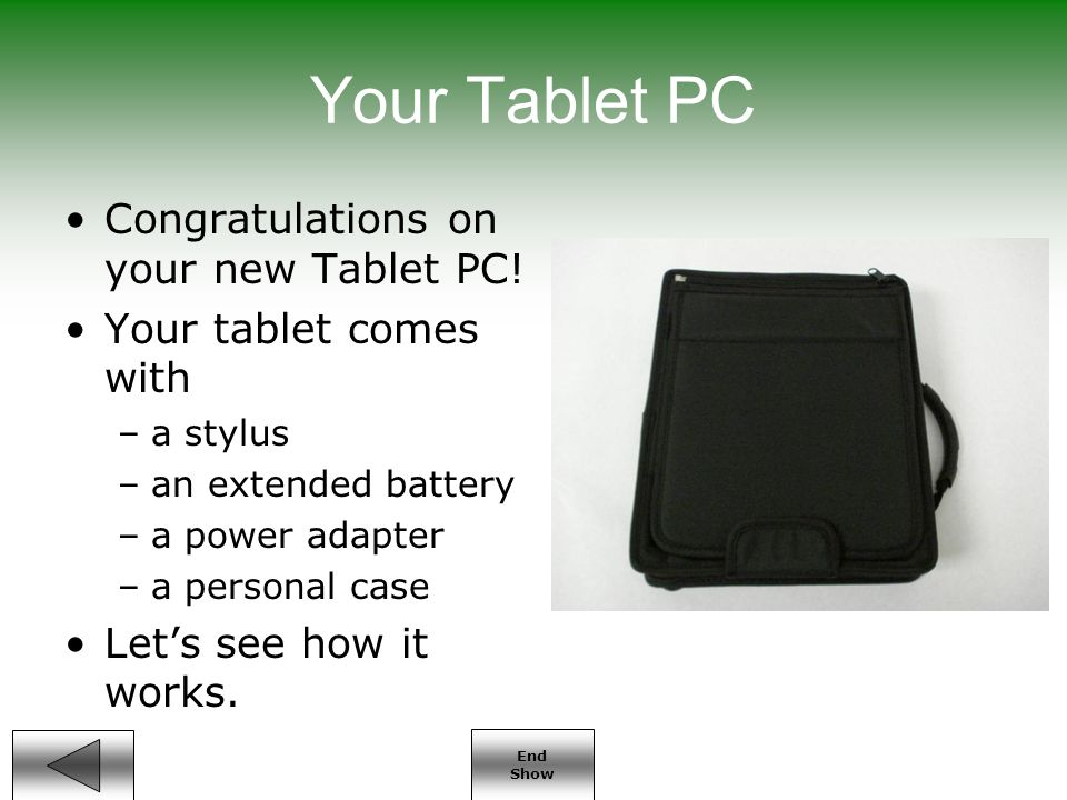 End Show Your Tablet PC Congratulations on your new Tablet PC.