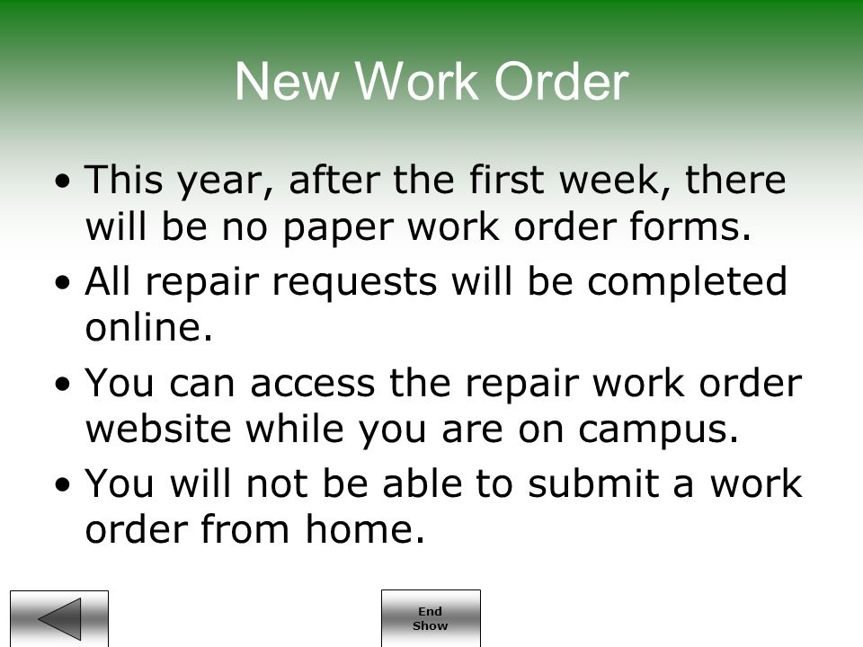 End Show New Work Order This year, after the first week, there will be no paper work order forms.