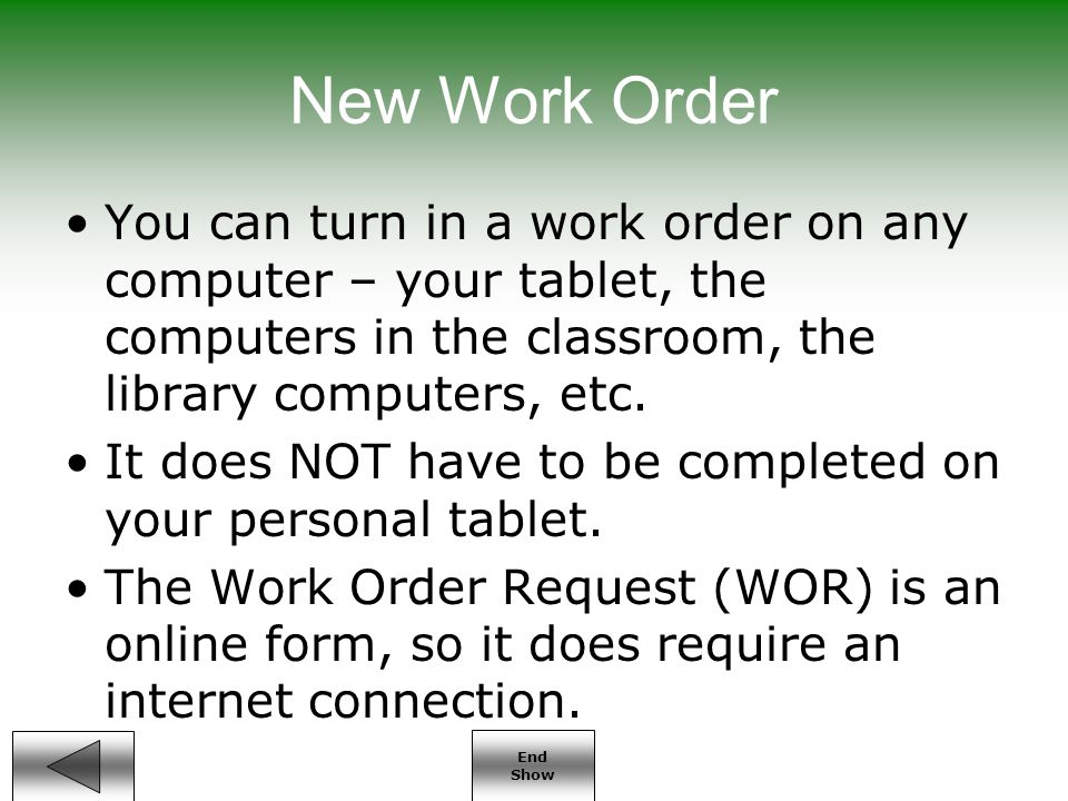End Show New Work Order You can turn in a work order on any computer – your tablet, the computers in the classroom, the library computers, etc.