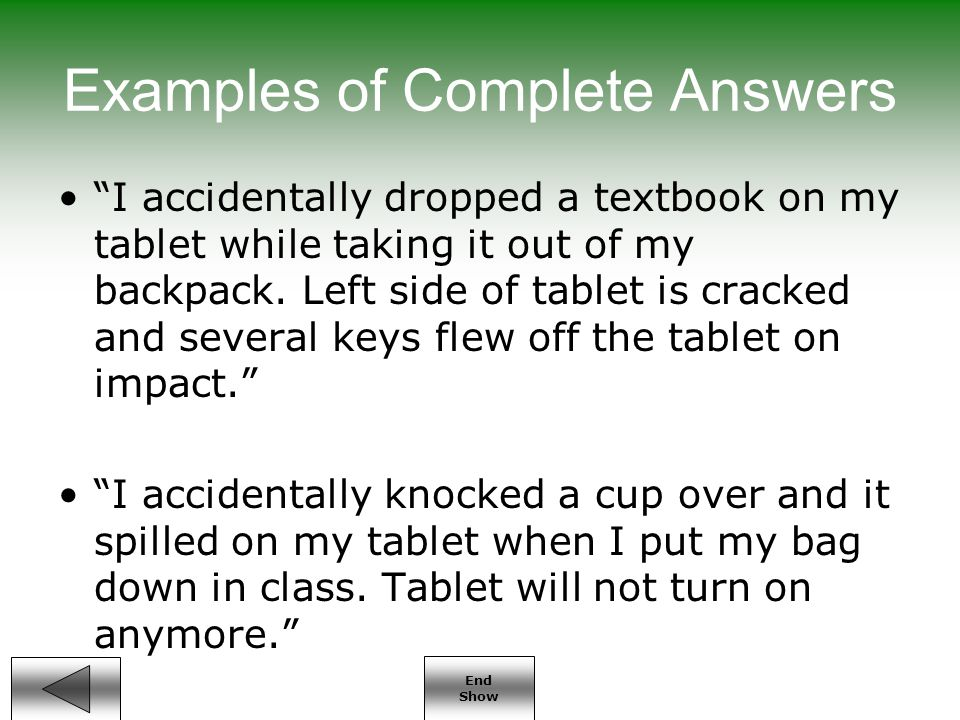 End Show Examples of Complete Answers I accidentally dropped a textbook on my tablet while taking it out of my backpack.