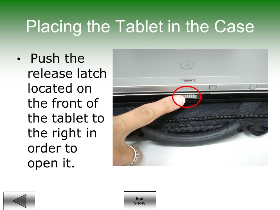 End Show Student Responsibilities (cont.) No stickers, skins, or other adhesive objects to your Tablet PC Never leave your Tablet PC unattended in school or in a vehicle Tablet PCs are NOT to be used on Klein buses Backup all important documents or files to your N: Drive on a weekly basis.
