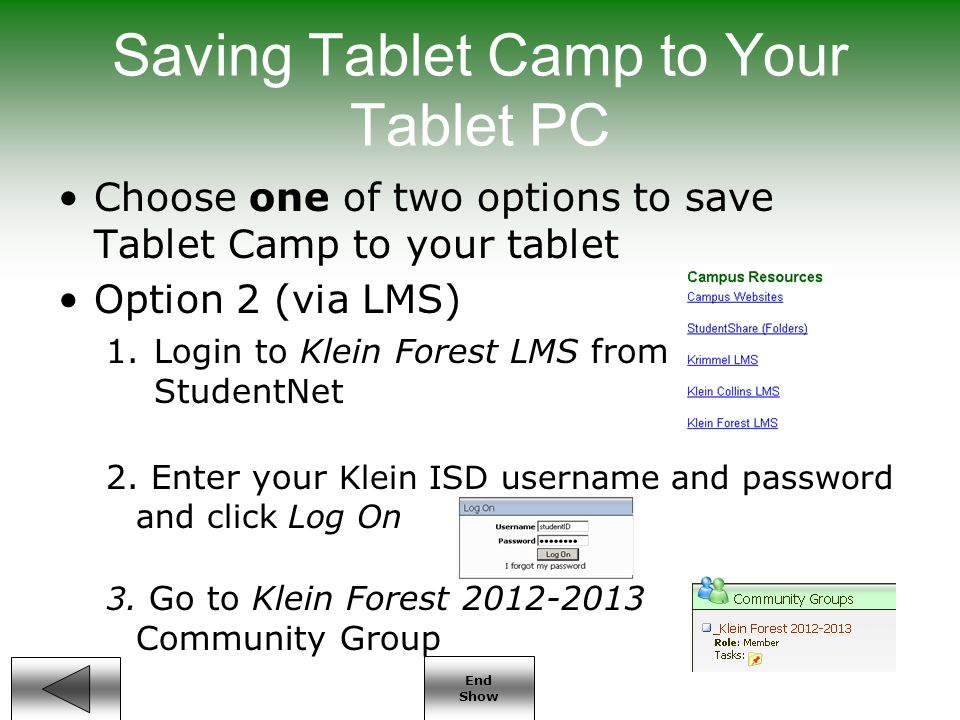 End Show Saving Tablet Camp to Your Tablet PC Choose one of two options to save Tablet Camp to your tablet Option 2 (via LMS) 1.Login to Klein Forest LMS from StudentNet 2.
