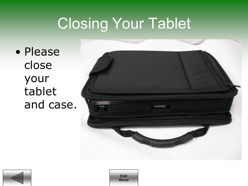 End Show Closing Your Tablet Please close your tablet and case.