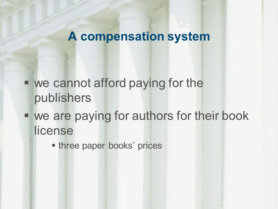A compensation system we cannot afford paying for the publishers we are paying for authors for their book license three paper books prices