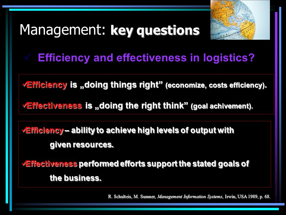 key questions Management: key questions Efficiency and effectiveness in logistics? Efficiency and effectiveness in logistics? R. Schulteis, M. Sumner,