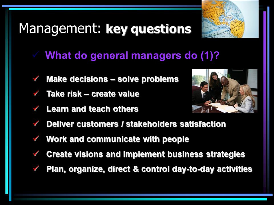 key questions Management: key questions Sourcing and purchasing inputs Sourcing and purchasing inputs Managing inventory Managing inventory Maintaining warehouses Maintaining warehouses Arranging transportation and delivery Arranging transportation and delivery Optimizing logistics infrastructure and resources Optimizing logistics infrastructure and resources Planning and developing IT infrastructure Planning and developing IT infrastructure Preparing strategies, searching for new visions Preparing strategies, searching for new visions Developing business intelligence tools Developing business intelligence tools Who do logistics managers do (2).