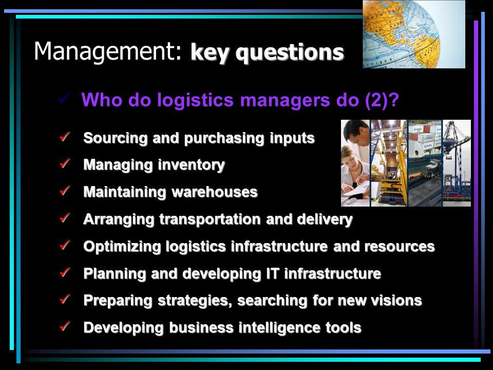 key questions Management: key questions What is a logistics organization.