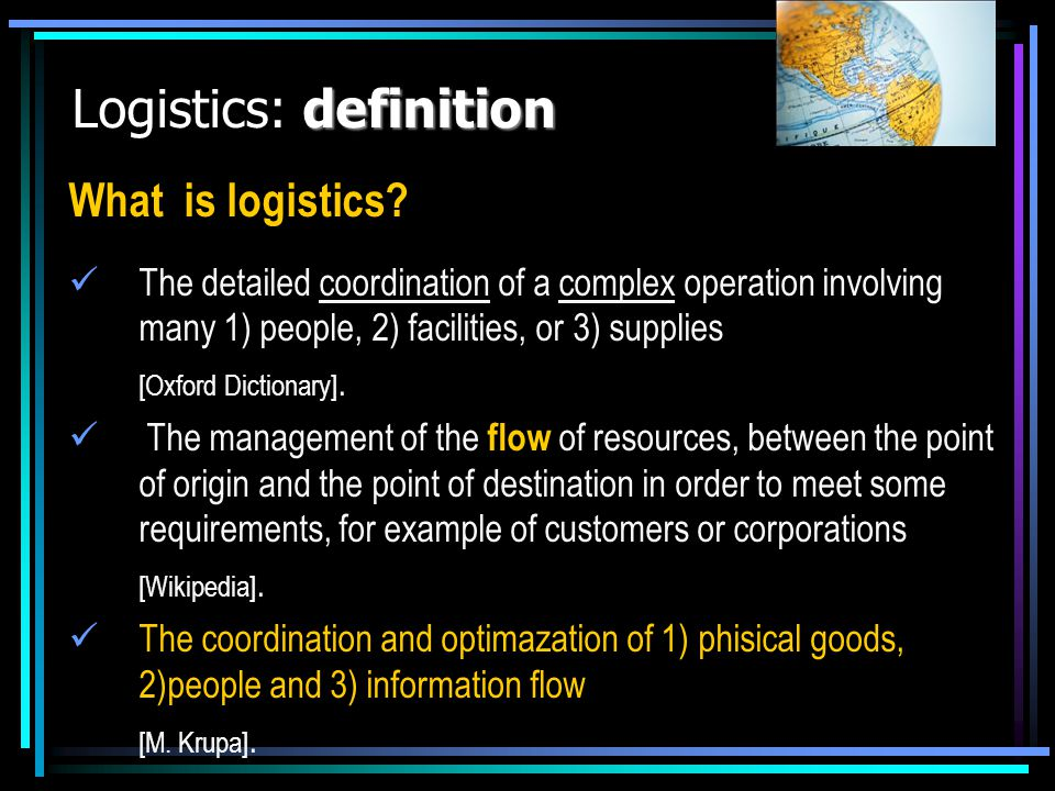definition Logistics: definition What is logistics? The detailed coordination of a complex operation involving many 1) people, 2) facilities, or 3) su