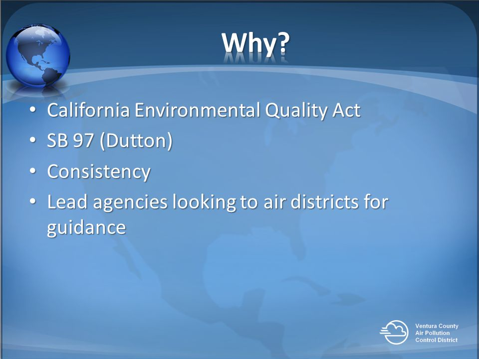 California Environmental Quality Act California Environmental Quality Act SB 97 (Dutton) SB 97 (Dutton) Consistency Consistency Lead agencies looking to air districts for guidance Lead agencies looking to air districts for guidance