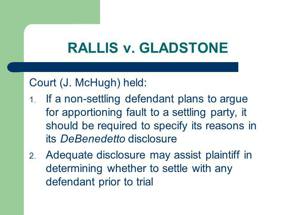 RALLIS v. GLADSTONE Court (J. McHugh) held: 1. If a non-settling defendant plans to argue for apportioning fault to a settling party, it should be req