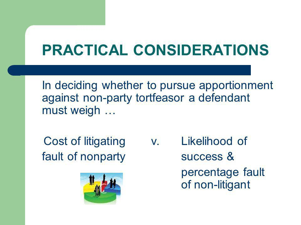 PRACTICAL CONSIDERATIONS In deciding whether to pursue apportionment against non-party tortfeasor a defendant must weigh … Cost of litigatingv.Likelih